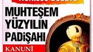 Bugün gazetesinden Kanuni Sultan Süleyman eki!