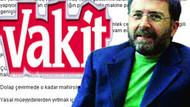 Vakit, Dilipak'a destek veren Ahmet Hakan'a ateş püskürdü!