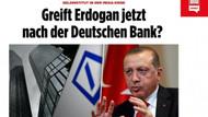 Alman medyasında büyük panik: Erdoğan bankamızı alacak