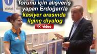 Erdoğan'dan para almak istemeyen kasiyer kızın zor anları