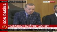 Erdoğan'dan Hürriyet'e karargah rahatsız manşeti tepkisi