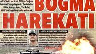 Gazeteler Afrin harekatını manşetlerine nasıl taşıdı?
