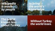 Wikipedia'dan flaş açıklama: Türkiye olmadan dünya kaybeder