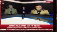 A Haber'den olay helikopter kazası yorumu