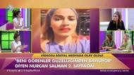 Güzelliğimden özgürlüğüm kısıtlandı diyen Nurcan Salman: Ünlü olmak istiyorum