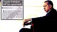 20 yıl önce Erdoğan'ı da VİP'ten geçirmemişlerdi