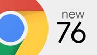 Chrome 76 bugün Google tarafından kullanıma sunuldu!