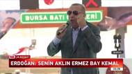 Erdoğan: Senin aklın buna ermez bay Kemal