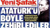 Yeni Şafak: Atatük zehirlenerek öldürüldü!