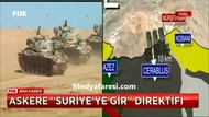 Hükümet'ten TSK'ya yazılı emir: Suriye'ye gir!