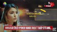 Hande Erçel'e gece yarısı hırsız şoku