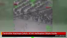 ATAK helikopterleri Afrin'de teröristleri böyle vurdu!