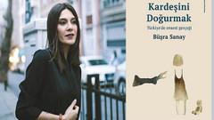 Büşra Sanay Türkiye'nin kanayan yarasını yazdı: Kardeşini Doğurmak
