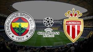 Fenerbahçe Monaco Şampiyonlar Ligi ön eleme maçı saat kaçta hangi kanalda?