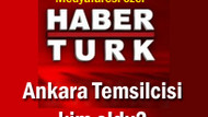 Habertürk'ün yeni Ankara Temsilcisi kim oldu?