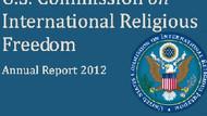 Dini Özgürlükler raporunda Türkiye skandalı!