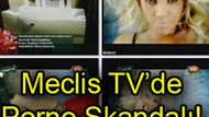 Meclis TV'de porno skandalı! 15 dakika porno izlettiler!