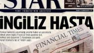Star'dan Financial Times için ağır manşet! İngiliz hasta...