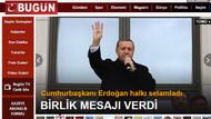 Bugün gazetesinde değişim! Erdoğan manşette!