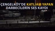 Çengelköy'de darbeci komutanın emri: Direnen kalabalığa doğru ateş edin!