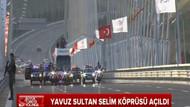 İstanbul'un yeni incisi Yavuz Sultan Selim Köprüsü açıldı!