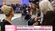 Seyircisinden Esra Erol'a büyük destek