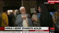 Hırka-i Şerif ziyaretinde CNN Türk muhabirine hakaret