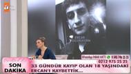 Ercan Küçükaydın'ın cesedi bulundu ailesi ve Esra Erol canlı yayında yıkıldı