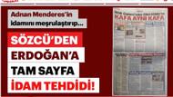Sabah: Sözcü gazetesi Erdoğan'ı idamla tehdit etti