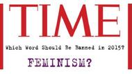 Time, feminist kelimesini yasaklıyor mu?