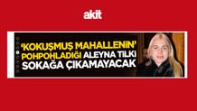Akit'in tuhaf Aleyna Tilki manşeti: Kokuşmuş mahalle..